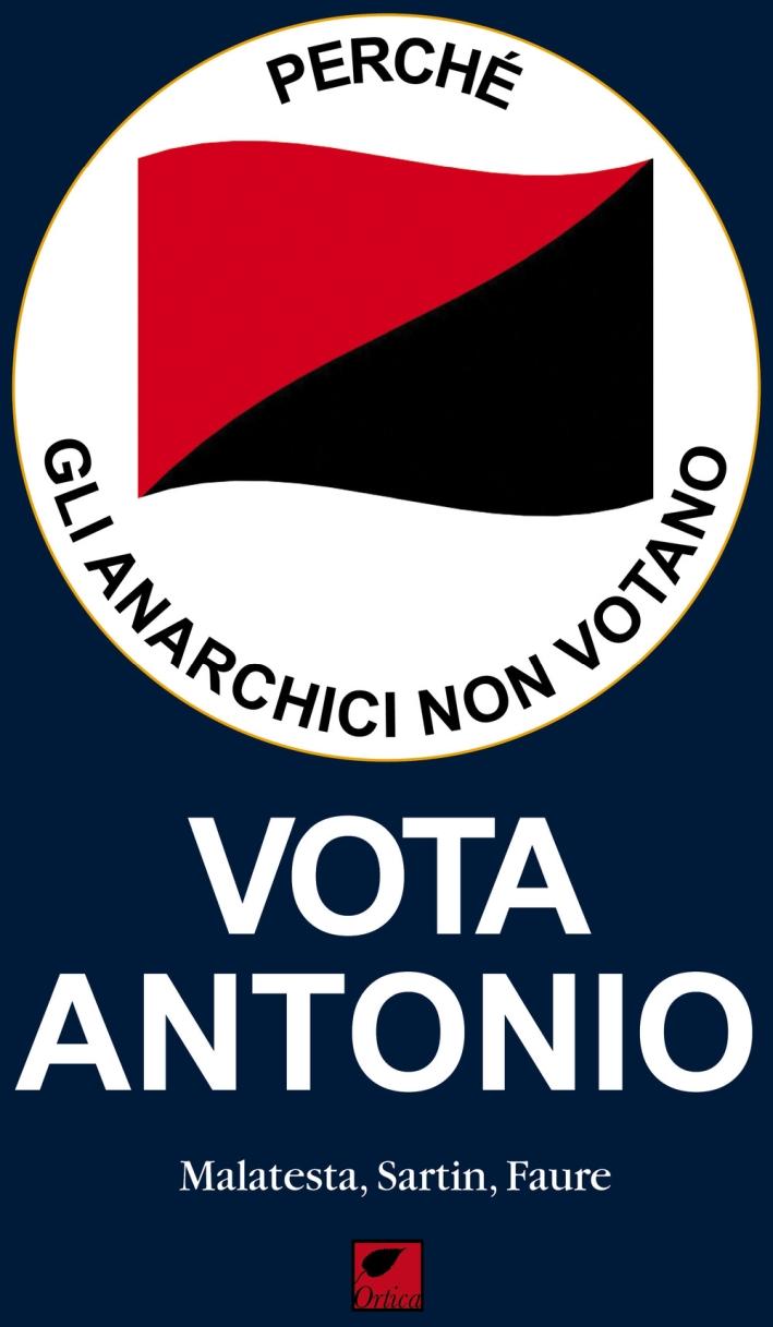 Vota Antonio. Perchè gli anarchici non votano