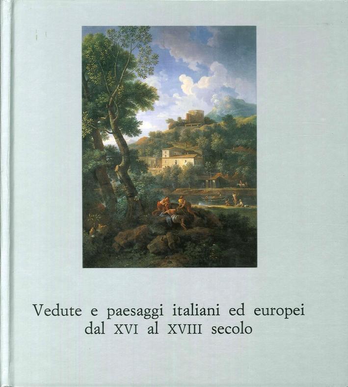 Vedute e Paesaggi Italiani ed Europei dal XVI al XVIII Secolo
