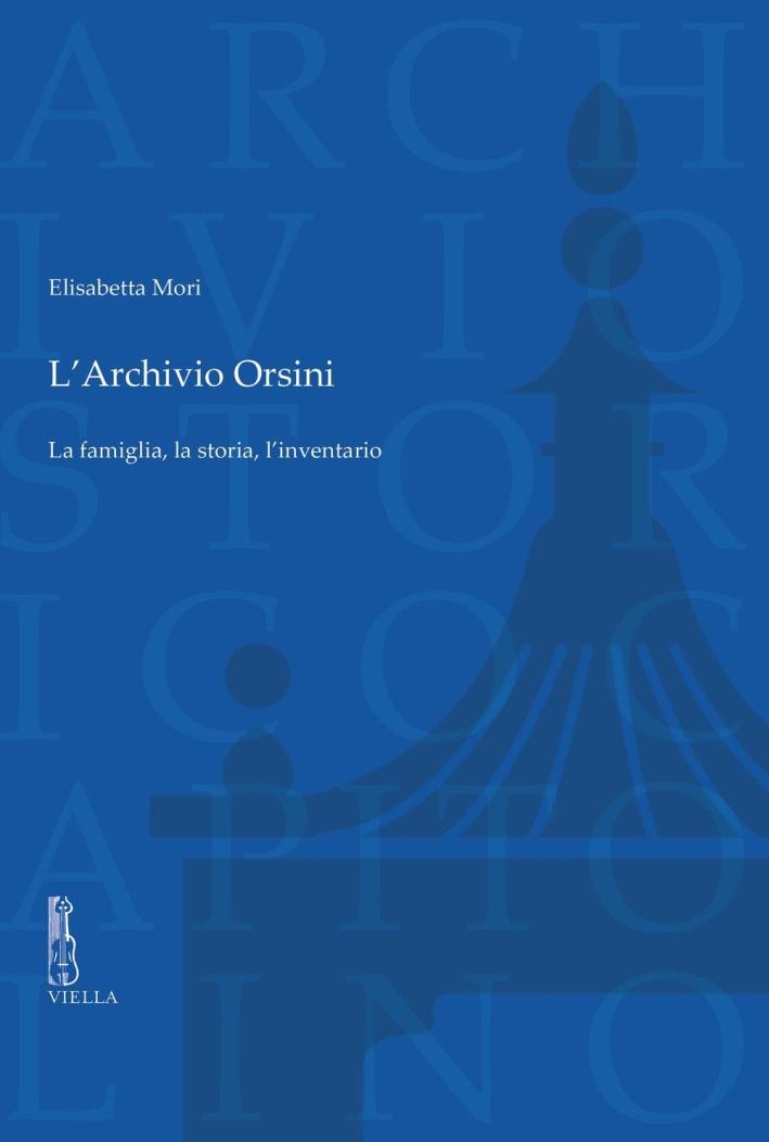 L'archivio Orsini. La famiglia, la storia, l'inventario