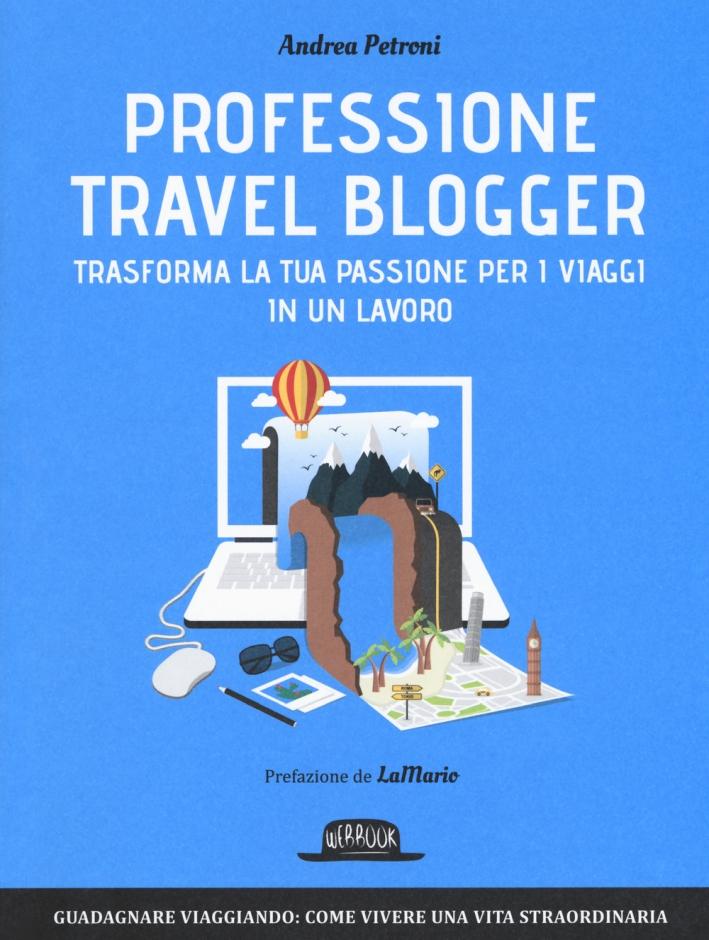 Professione travel blogger. Trasforma la tua passione per i viaggi in un lavoro