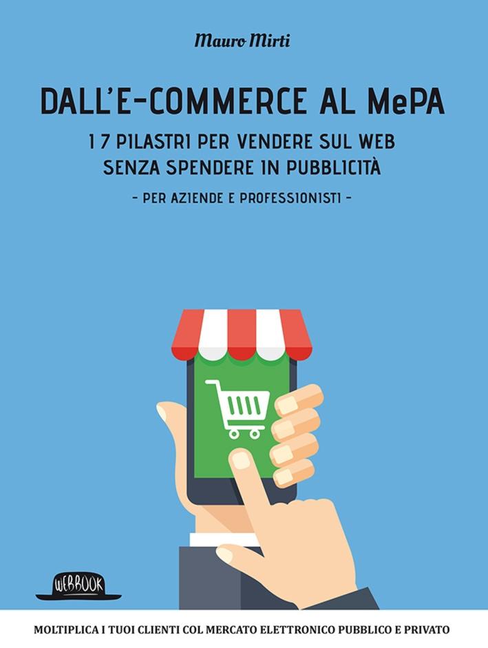 Dall'e-commerce al Mepa. I 7 pilastri per vendere sul web senza spendere in pubblicità. Per aziende e professionisti