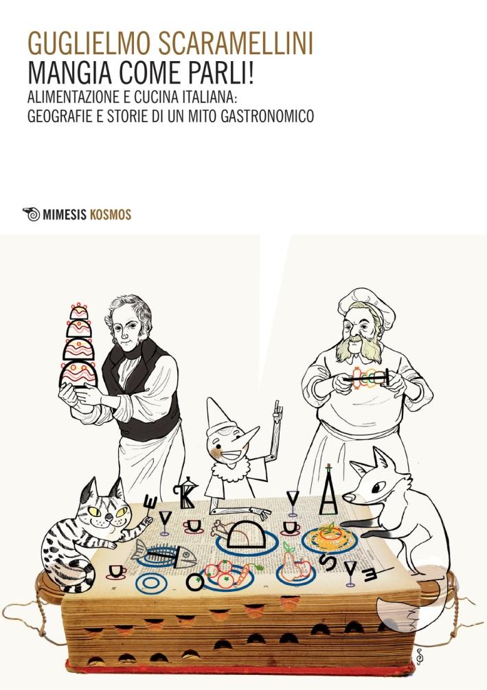 Mangia come parli. Alimentazione e cucina italiana, geografie e storie di un mito gastronomico