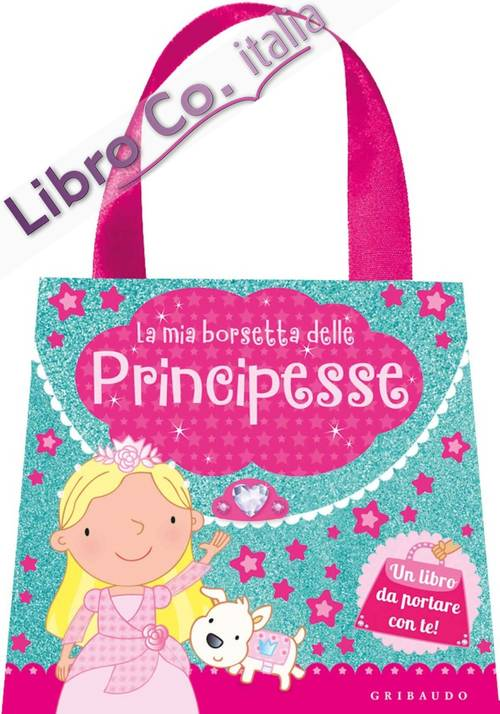 La mia borsetta delle principesse. Ediz. a colori