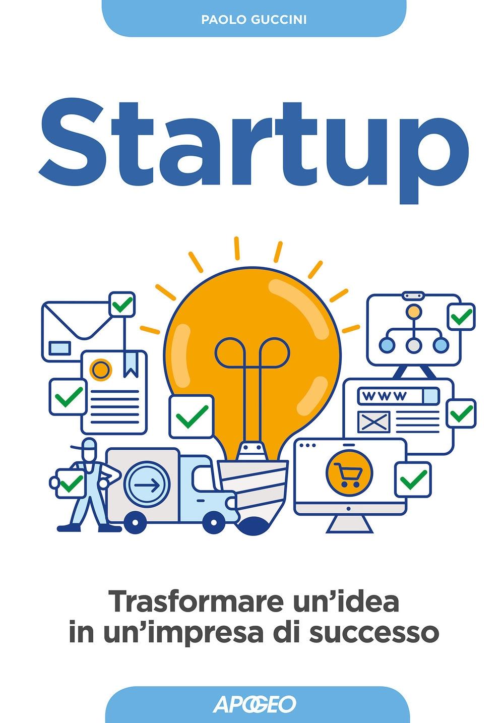 Startup. Trasformare un'idea in un'impresa di successo