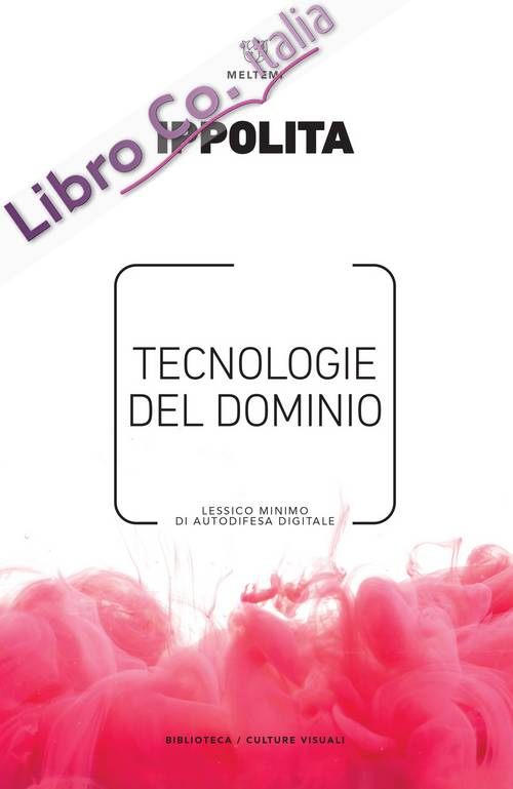 Tecnologie del Dominio. Lessico Minimo di Autodifesa Digitale