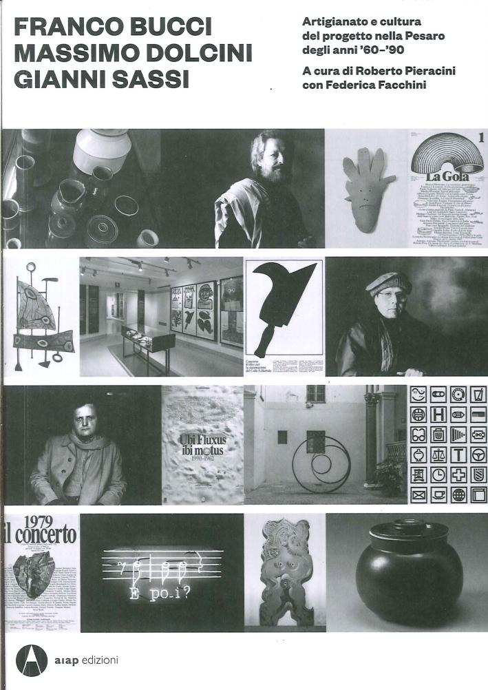 Franco Bucci, Massimo Dolcini, Gianni Sassi. Artigianato e Cultura del Progetto nella Pesaro degli Anni '60-'90