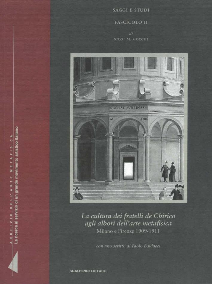 La Cultura dei Fratelli De Chirico agli Albori Dell'Arte Metafisica. Milano e Firenze 1909-1911