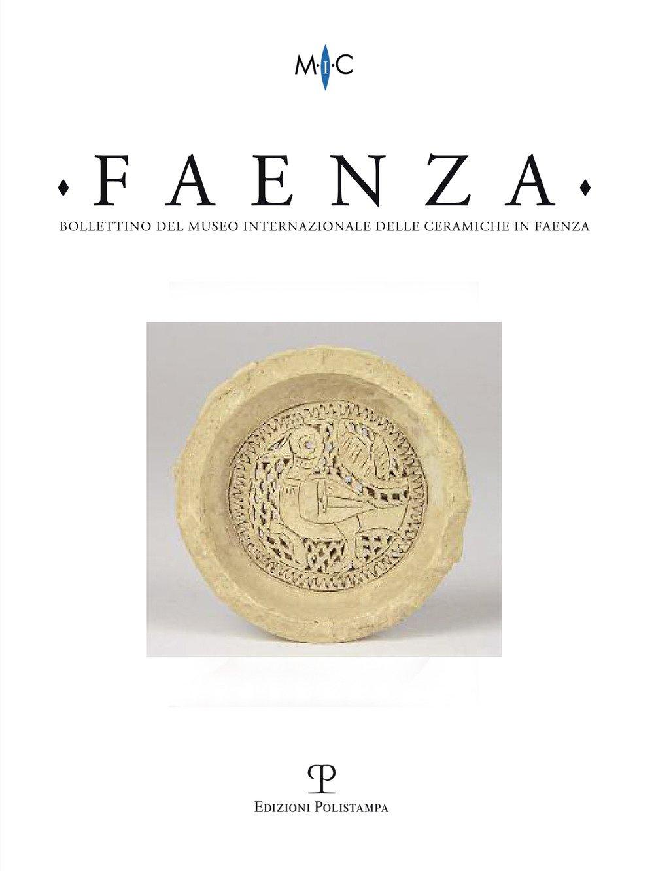 Faenza. Bollettino del Museo Internazionale delle Ceramiche in Faenza. Anno CII (2016). Vol. 2.