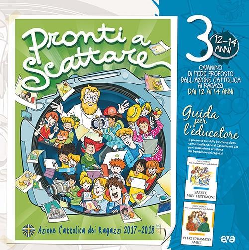 Pronti a scattare!. Vol. 3: Il cammino di fede per i ragazzi 12/14 anni. Guida per l'educatore