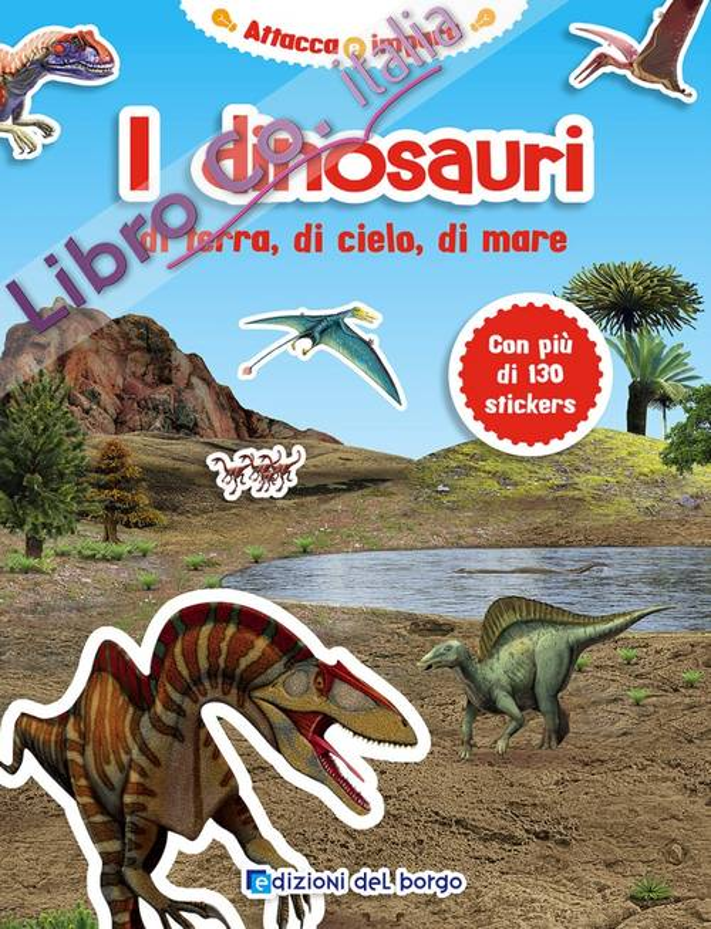 I dinosauri di terra, di cielo, di mare. Con adesivi