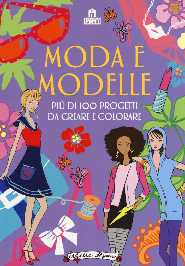 Moda e modelle. Più di 100 progetti da creare e colorare. Ediz. a colori