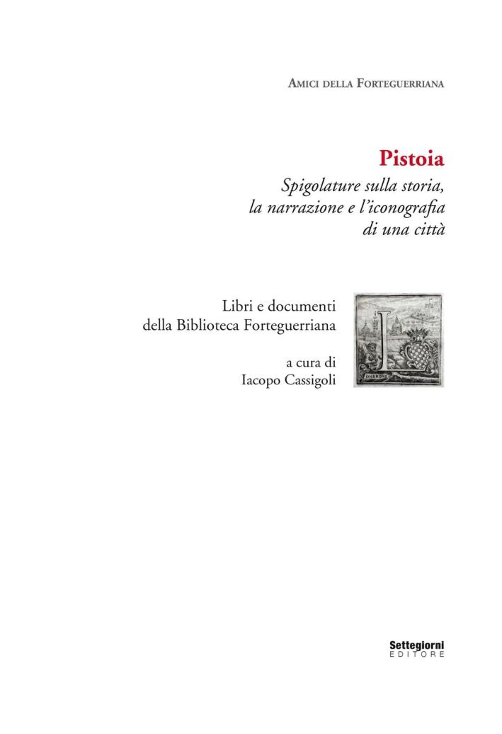 Pistoia. Spigolature sulla storia, la narrazione e l'iconografia di una città. Libri e documenti della Biblioteca Forteguerriana