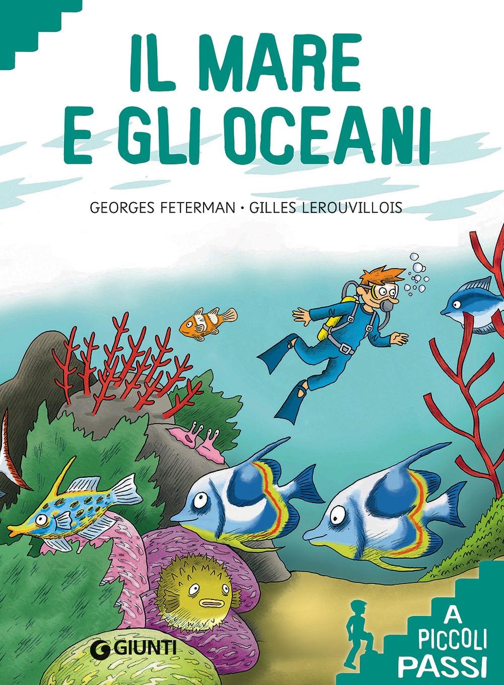 Il mare e gli oceani. Ediz. a colori