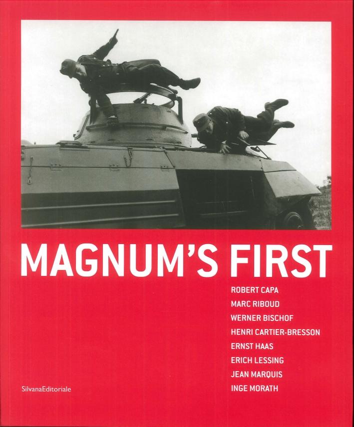 Magnum's First. Robert Capa, Marc Riboud, Werner Bischof, Henri Cartier-Bresson, Ernst Haas, Erich Lessing, Jean Marquis, Inge Morath
