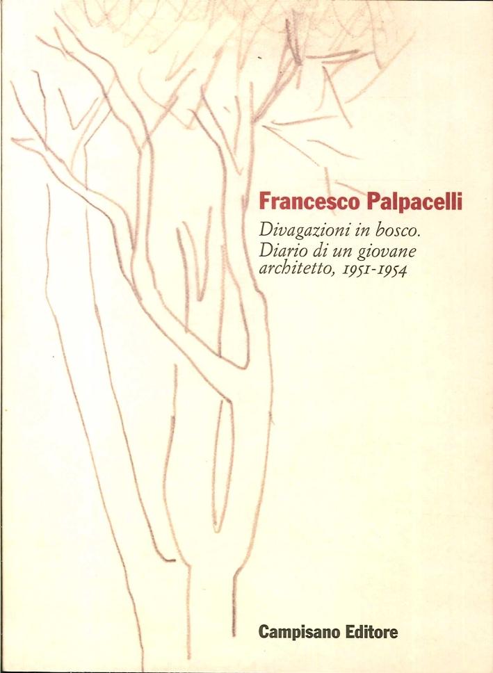 Francesco Palpacelli. Divagazioni in Bosco. Diario di un Giovane Architetto, 1951-1954