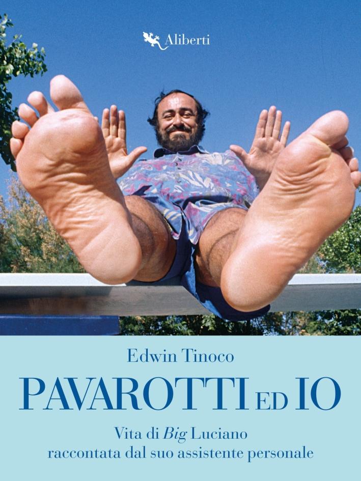 Pavarotti ed io. Vita di Big Luciano raccontata dal suo assistente personale