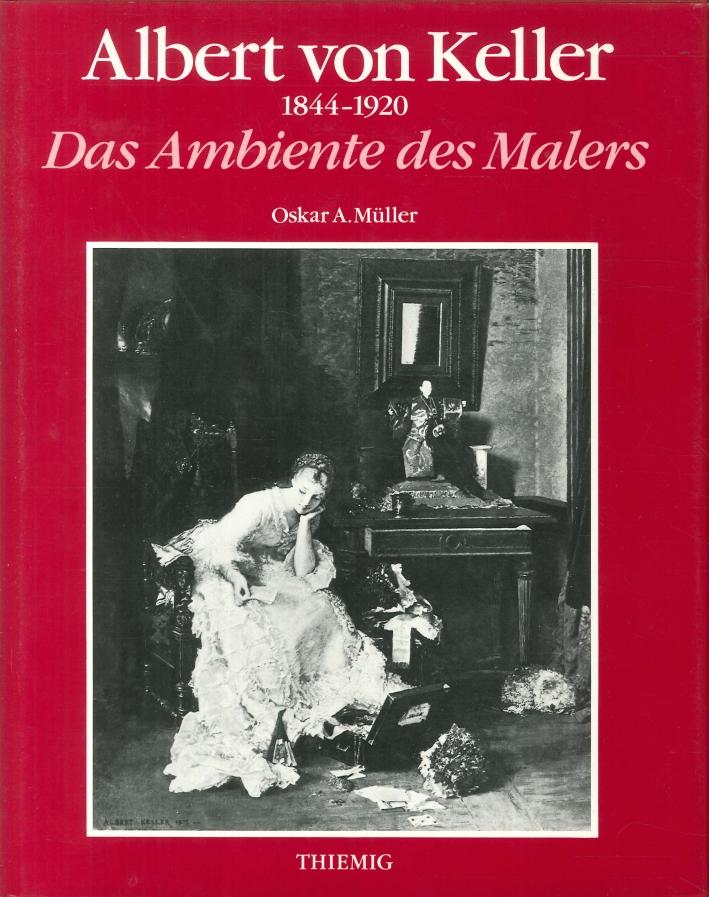Albert Von Keller 1844-1920. Das Ambiente des Malers