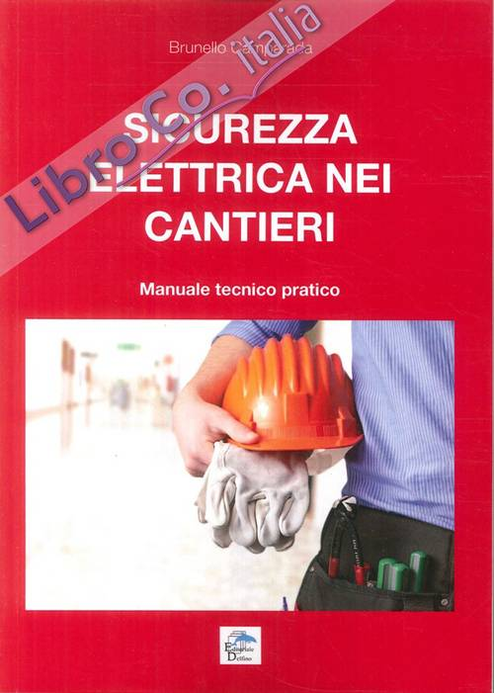 Sicurezza Elettrica nei Cantieri. Manuale Tecnico Pratico