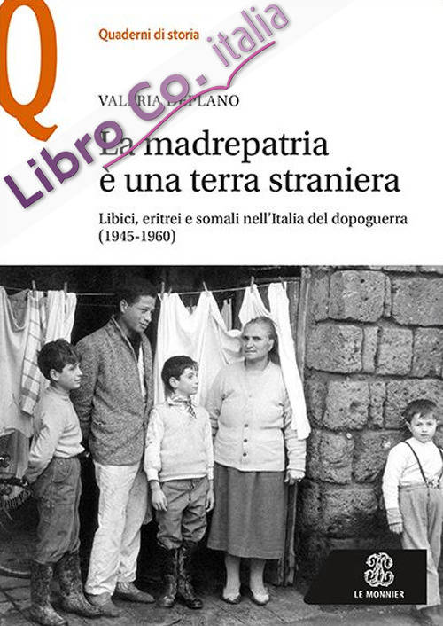 La madrepatria è una terra straniera. Libici, eritrei e somali nell'Italia del dopoguerra (1945-1960)