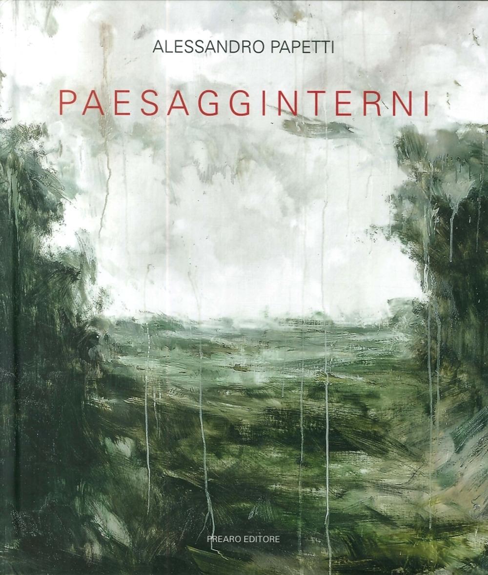 Alessandro Papetti. Paesagginterni [Edizione Italiana e Inglese]