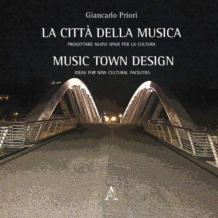La città della musica. Progettare nuovi spazi per la cultura-Music town design. Ideas for new cultural facilities