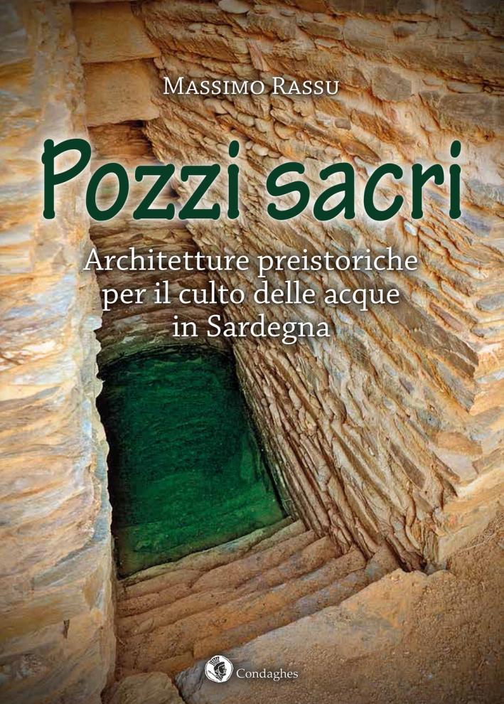 Pozzi sacri. Architetture preistoriche per il culto delle acque in Sardegna