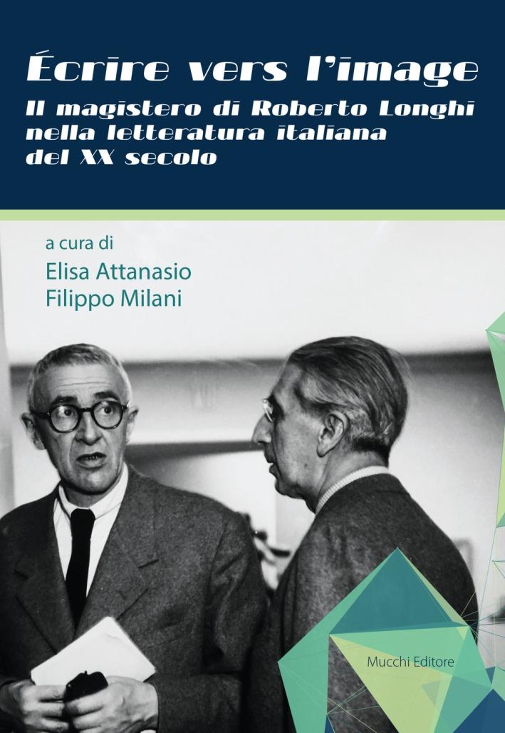 Écrire vers l'image. Il magistero di Roberto Longhi nella letteratura italiana del XX secolo