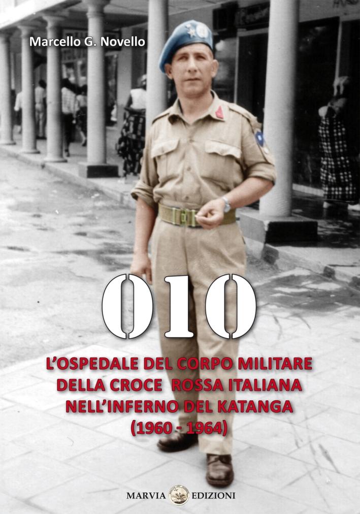 010. L'ospedale del Corpo Militare della Croce Rossa italiana nell'infermo del Katanga (1960-1964)