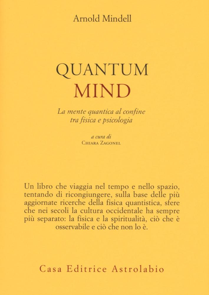 Quantum mind. La mente quantica al ccnfine tra fisica e psicologia