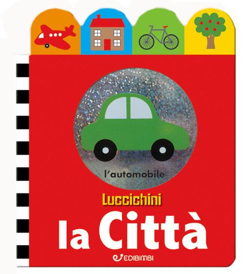 La città. Luccichini. Ediz. illustrata