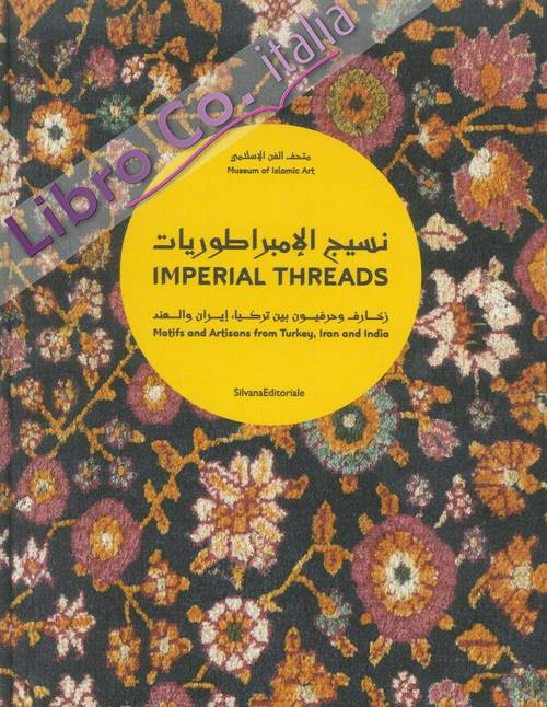 Imperial Threads. Motifs and Artisans From Turkey, Iran and India