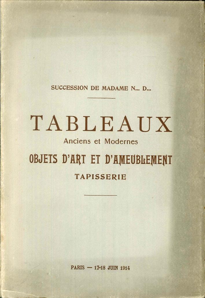 Succession De Madame N... D... Tableaux Anciens Et Modernes Objets d'Art Et d'Ameublement. Tapisserie