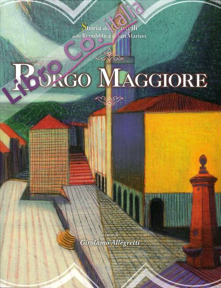 Borgo Maggiore. Storia dei Castelli della Repubblica di San Marino