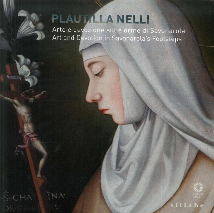 Plautilla Nelli. Arte e devozione sulle orme di Savonarola. Art and Devotion in Savonarola's Footsteps