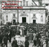 Il santuario in bianco e nero. Foto storiche dall'archivio delle Opere Sociali di N.S. di Misericordia di Savona