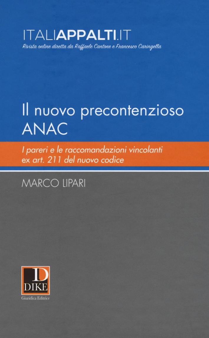 Il nuovo precontenzioso A.N.A.C. I pareri e le raccomandazioni vincolanti Ex Art. 211 del nuovo codice