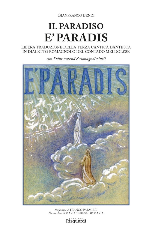 Il paradiso. È paradis. Libera traduzione della terza cantica dantesca in dialetto romagnolo del contado meldolese.