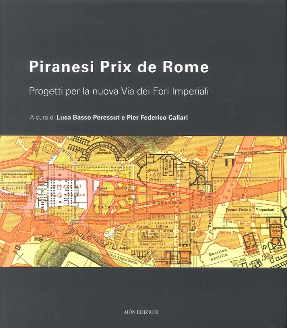 Piranesi Prix De Rome. Progetti per la Nuova Via dei Fori Imperiali.