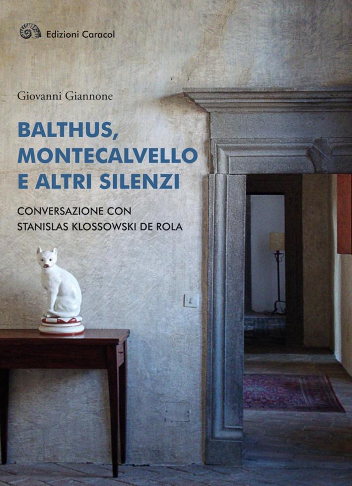 Balthus, Montecalvello e altri Silenzi. Conversazione con Stanislas Klossowski De Rola.