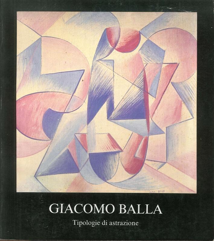 Giacomo Balla. Tipologie di Astrazione. Opere dal 1912 al 1930
