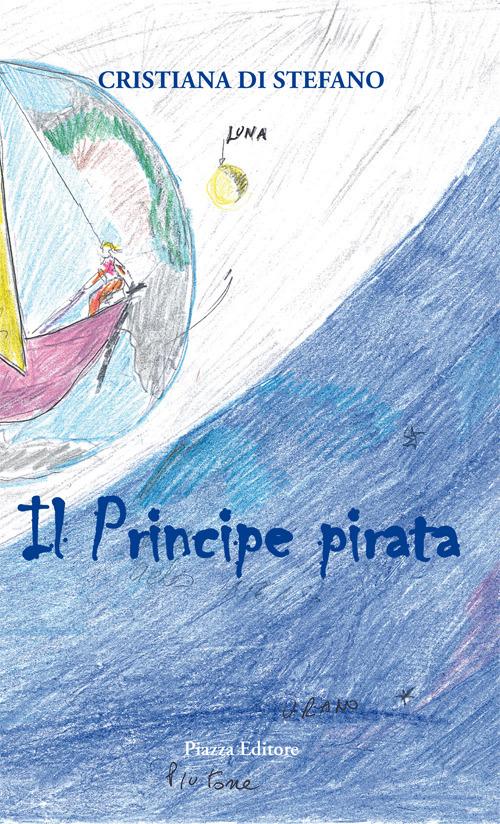Il principe pirata. Favola di mare, amore, volo, vita