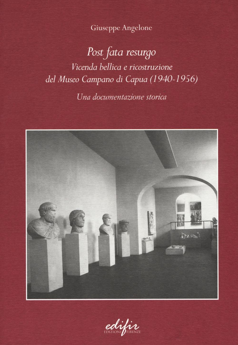 Post Fata Resurgo. Vicenda Bellica e Riocostruzione del Museo Campano di Capua (1940-1956) una Documentazione Storica.