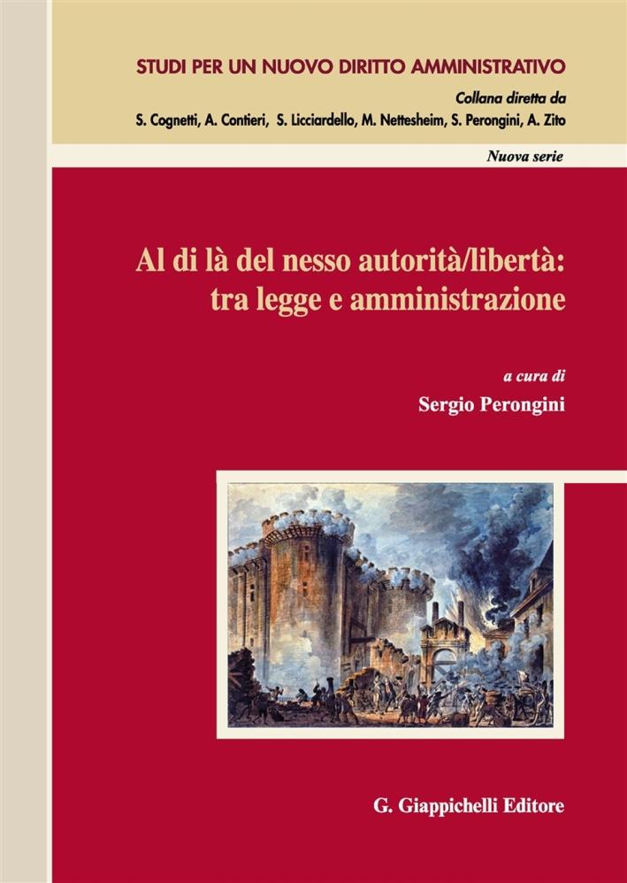 Al di là del nesso autorità/libertà: tra legge e amministrazione. Atti del Convegno (Salerno, 14-15 novembre 2014)