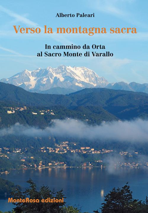 Verso la montagna sacra. In cammino da Orta al sacro Monte di Varallo