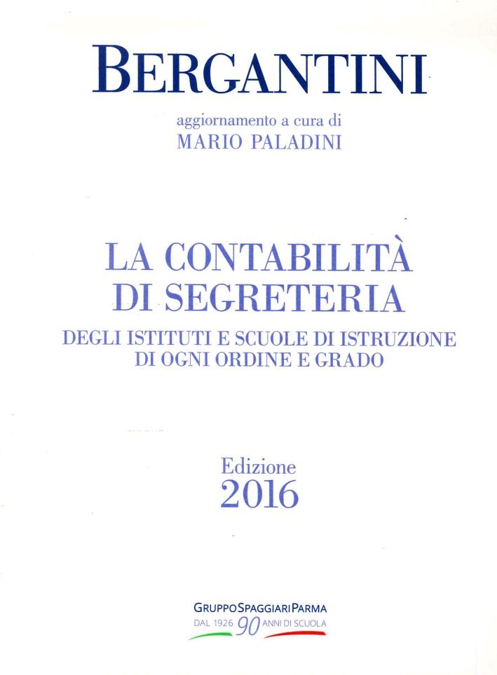 Bergantini. La contabilita di segreteria degli Istituti e Scuole di Istruzione di ogni ordine e grado. Edizione 2016