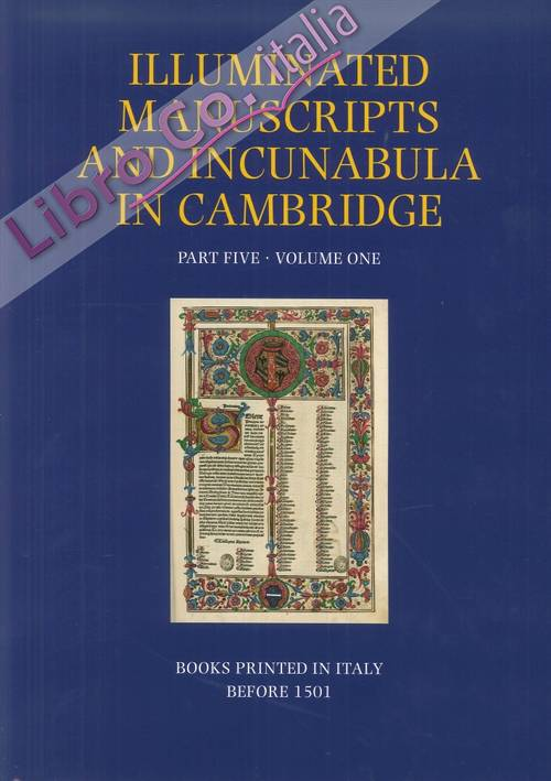 A Catalogue of Western Book Illumination in the Fitzwilliam Museum and the Cambridge Colleges. Part Five. Volume One. Books printed in Italy before 1501