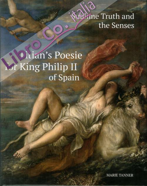 Sublime Truth and the Senses. Titian's Poesie for King Philip II of Spain