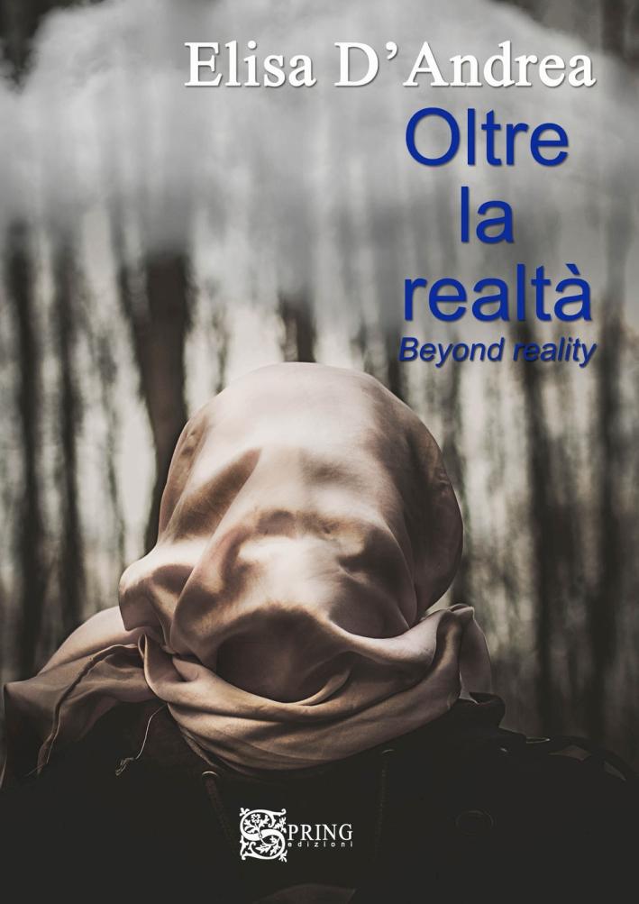 Oltre la realtà. Beyond reality. Ediz. multilingue