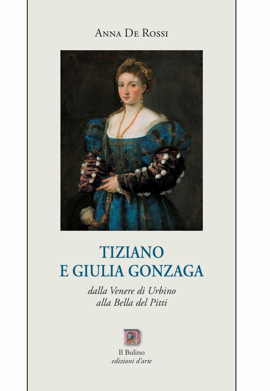 Tiziano e Giulia Gonzaga. Dalla Venere di Urbino alla Bella del Pitti
