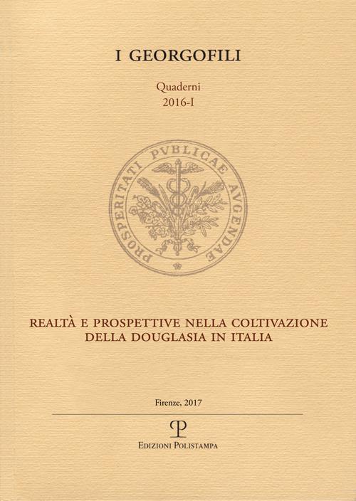 I Georgofili. Quaderni 2016-I. Realtà e Prospettive nella Coltivazione della Douglasia in Italia. Firenze, 12 Maggio 2016